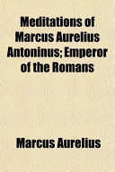 Meditations of Marcus Aurelius Antoninus  Emperor of the Romans