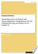 Bundesligavereine als Marken und Sponsoringpartner. Erfolgsfaktoren für das Fußballsponsoring am Beispiel des FC Schalke 04