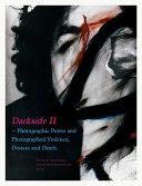 Darkside  Fotografische Macht un fotografierte Gewalt  Krankheit und Tod