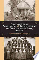 Great Lakes Indian Accommodation and Resistance During the Early Reservation Years  1850 1900