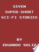Seven Super Short Sci Fi Stories