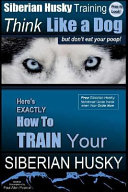 Siberian Husky Training Think Like A Dog But Don T Eat Your Poop