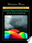 A Comprehensive Guide to Child Psychotherapy and Counseling A Metatheoretical Yet Practical Guide To Working With