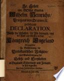 Sr. Hoheit von Gottes Gnaden Wilhelm Heinrichs, Prinzens von Oranien ec., publicirte Declaration, welche die Ursachen, die Ihn bewogen, mit der Flotte und Waffen in das Königreich Engeland überzugehen, zu Beschirmung der Protestantischen Religion und Wiederbringung der Gesetze und Freyheiten in Engeland, Schottland und Irrland in sich begreiffet