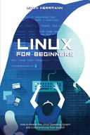 Linux For Beginners How To Master The Linux Operating System And Command Line From Scratch