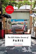 The 500 Hidden Secrets Of Paris : visit when in paris....