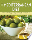 The Mediterranean Diet  Unlocking the Secrets to Health and Weight Loss the Mediterranean Way