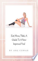 Eat  Move  Think  A Guide to a New Improved You
