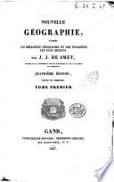 Nouvelle géographie, d'apre̿s les meilleurs géographes et les voyageurs plus récents par J. J. de Smet, membre de la Commission royal d'histoire et de l'Académie de Bruxelles