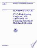 Housing finance   FHA s risksharing programs offer alternatives for financing affordable multifamily housing   report to Congressional committees