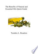 The Benefits of Natural and Essential Oils Quick Guide
