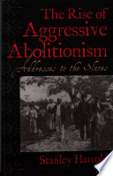 The Rise of Aggressive Abolitionism  Addresses to the Slaves