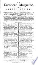 The European Magazine and London Review Containing the Literature History Politics  Afts Manners and Amusements of the Age