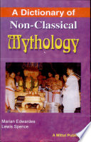 A Dictionary of Non Classical Mythology