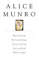 Hateship, Friendship, Courtship, Loveship, Marriage by Alice Munro