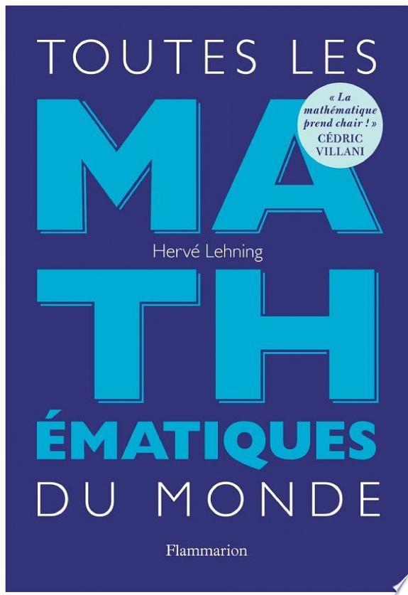 Toutes les mathématiques du monde / Hervé Lehning.- [Paris] : Flammarion , DL 2017