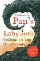Pan's Labyrinth : novel, inspired by the 2006 film, illustrates that...