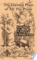 The Greatest Plum of All  The Prune  Forty Years in Search of a Perfect Prune