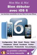 Bien débuter avec iOS 6 - Les fonctions essentielles de mon iPad et de mon iPhone