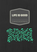 Life Is Good : experience a great life. it's divided in...