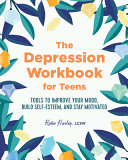The Depression Workbook For Teens Tools To Improve Your Mood Build Self Esteem And Stay Motivated