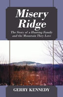 Misery Ridge  The Story of a Hunting Family and the Mountain They Love