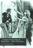 ... Complete Works of Guy de Maupassant ...: Mont-Oriol, three plays, Yvette, and three short stories