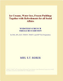 Ice Creams Water Ices Frozen Puddings Together With Refreshments For All Social Affairs Webster S French Thesaurus Edition