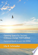 Opening Space For Success Embrace Change Feel Fulfilled