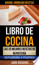 Libro De Cocina Las 25 Mejores Recetas De Reposter A Reposter A Y Postres Baking Horneado Recetas