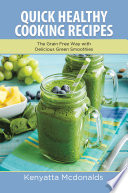 Quick Healthy Cooking Recipes The Grain Free Way With Delicious Green Smoothies