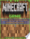 Minecraft Game Mods  Tips  Cheats  Wiki  Download Guide