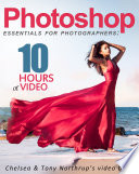 Photoshop CC Essentials for Photographers  Chelsea   Tony Northrup   s Video Book