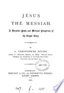 Jesus the Messiah  a narrative poem and metrical paraphrase of the gospel story