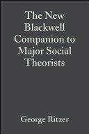 The New Blackwell Companion to Major Social Theorists