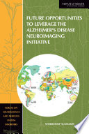 Future Opportunities To Leverage The Alzheimer S Disease Neuroimaging Initiative