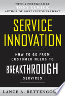 Service Innovation  How to Go from Customer Needs to Breakthrough Services