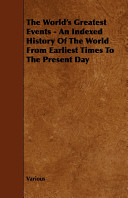 The World s Greatest Events   An Indexed History of the World from Earliest Times to the Present Day