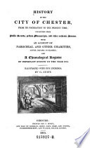History of the City of Chester  from Its Foundation to the Present Time  Collected from Public Records  Private Manuscripts  and Other Authentic Sources  With an Account of Parochial and Other Charities  Never Before Published  and a Chronological Register of Important Events to the Year 1815  Illustrated with Five Etchings by G  Cusitt