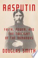 Rasputin : definitive biography that will dramatically change our understanding...
