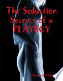 The Seduction Secrets of a Playboy