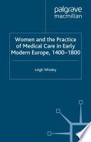 Women And The Practice Of Medical Care In Early Modern Europe 1400 1800