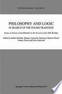 Philosophy and Logic In Search of the Polish Tradition
