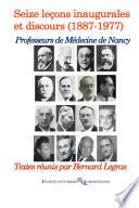 illustration Les professeurs de médecine de Nancy (1887 - 1977) : seize leçons inaugurales et, discours