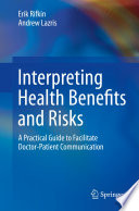 Interpreting Health Benefits And Risks : greater clarity in explaining health risks...