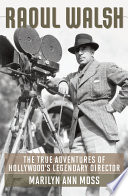 Raoul Walsh Most Adventurous Iconoclastic And Creative