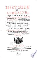 Histoire de Lorraine, qui comprend ce qui s'est passé de plus mémorable dans l'Archevêché de Trèves, & dans les Evêchés de Metz, Toul & Verdun, depuis l'entrée de Jules César dans les Gaules, jusqu'à la cession de la Lorraine, arrivée en 1737, inclusivement