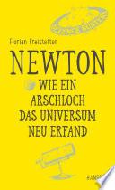 Newton   Wie ein Arschloch das Universum neu erfand