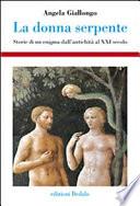 La donna serpente  Storie di un enigma dall antichit   al XXI secolo