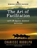 The Art of Facilitation  with 28 Equine Assisted Activities